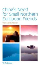 China's need for small northern European friends dutch longer term value to China, Gunsteren, Frans van, Paperback