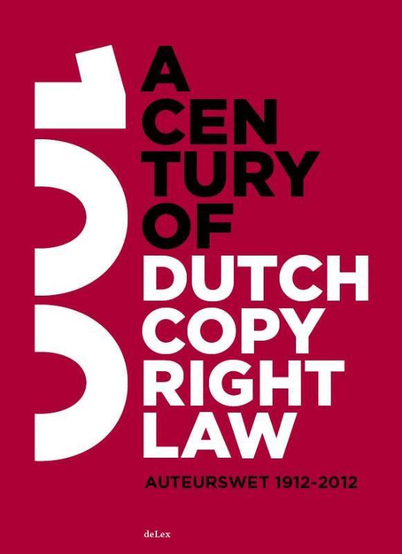 A century of Dutch copyright law auteurswet 1912-2012, Hardcover