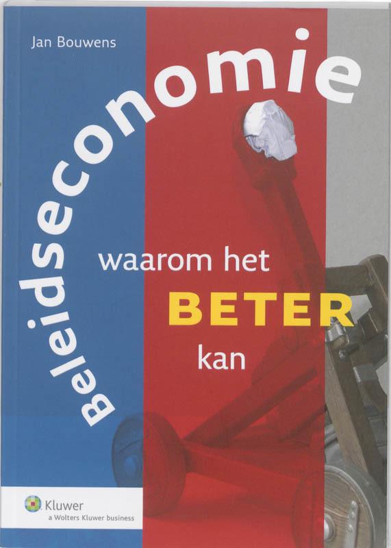 Beleidseconomie waarom beleid beter kan, Jan Bouwens, Paperback