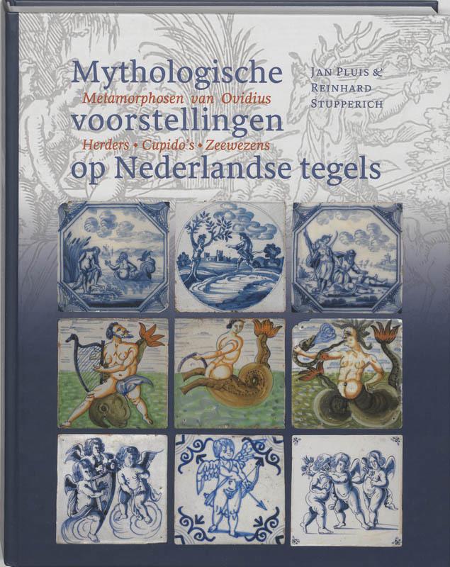 Mythologische voorstellingen op Nederlandse tegels metamorphosen naar Ovidius, herders, cupido's en zeewezens, Jan Pluis, Hardcover