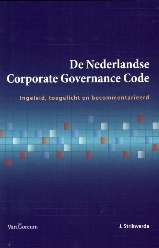 De Nederlandse corporate governance code ingeleid, toegelicht en becommentarieerd, J. Strikwerda, Paperback
