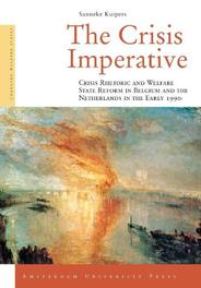 The Crisis Imperative Crisis Rhetoric and Welfare State Reform in Belgium and the Netherlands in the Early 1990s, Sanneke Kuipers, Paperback