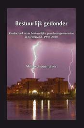Bestuurlijk gedonder onderzoek naar bestuurlijke probleemgemeenten in Nederland (1998-2010), Schoenmaker, Milo, Paperback