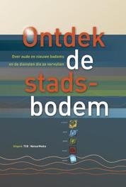 Ontdek de stadsbodem over oude en nieuwe bodems en de diensten die ze vervullen, Nico van der Wel, Hardcover