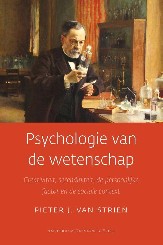 Psychologie van de wetenschap creativiteit, serendipiteit, de persoonlijke factor en de sociale context, Van Strien, Pieter J., Paperback
