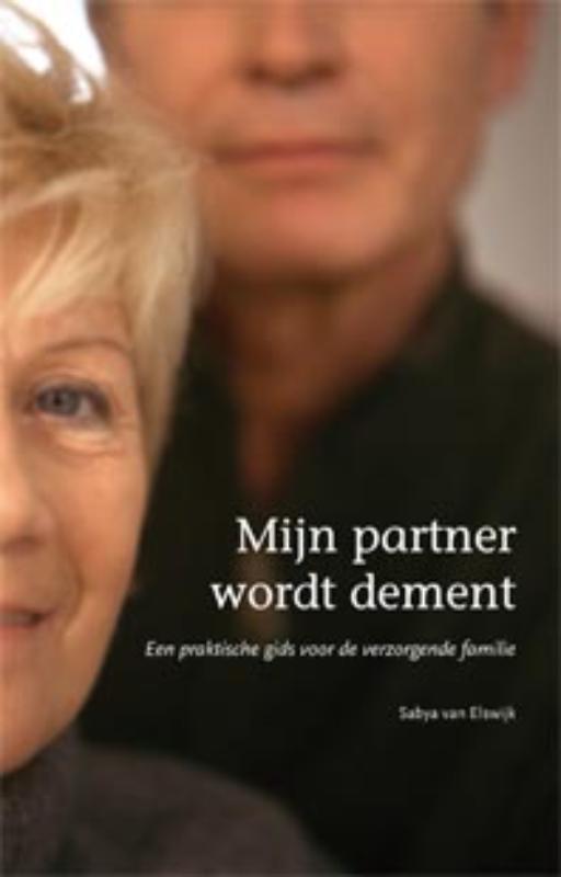 Mijn partner wordt dement een praktische gids voor de verzorgende familie, Van Elswijk, Sabya, Paperback