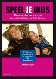 Speel je wijs theater, drama en spel voor taalontwikkeling op de basisschool, Smegen, Irma, Hardcover