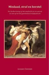Misdaad, straf en herstel een herbezinning op het strafrecht en een aanzet tot een op herstel georiënteerd misdaadrecht, J.A.A.C. Claessen, Paperback