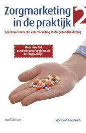 Zorgmarketing in de praktijk 2: Deel 2 succesvol invoeren van marketing in de gezondheidszorg, Leeuwen, Sjors van, Paperback