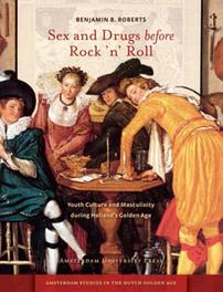 Sex and drugs before rock 'n' roll youth culture and masculinity during Holland's golden age, Benjamin B. Roberts, Paperback