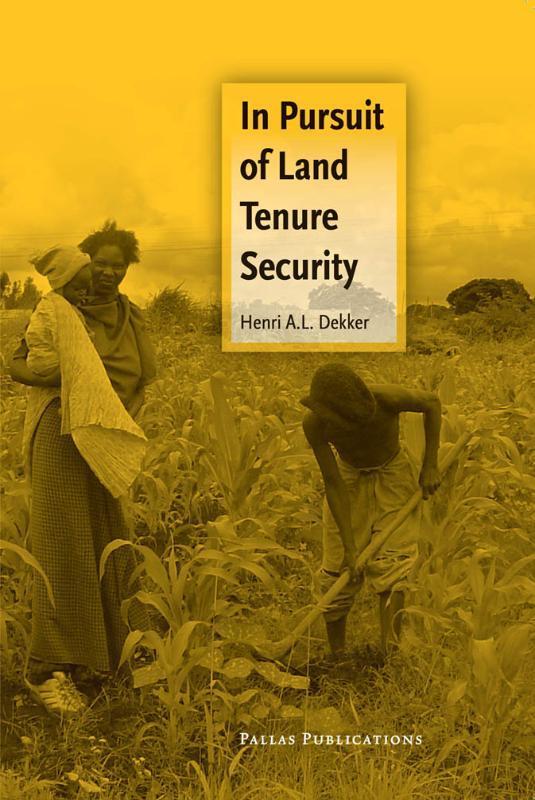 In Pursuit of Land Tenure Security Care & Welfare, Dekker, Henri, Paperback