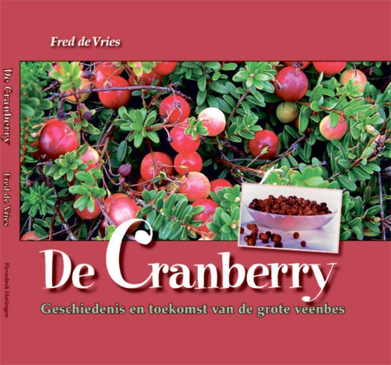 De Cranberry geschiedenis en toekomst van de grote veenbes, De Vries, Fred, Hardcover