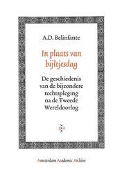 In plaats van bijltjesdag de geschiedenis van de bijzondere rechtspleging na de Tweede Wereldoorlog, Belinfante, A.D., Paperback