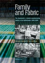 Family and Fabric the Spanjaards: a Jewish manufacturing family in the Nedtherlands (1800-2000), Spanjaard, Marianka, Paperback