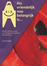 Als vriendelijk nou belangrijk is met de Tolteken op pad naar klantgerichte publieke dienstverlening, Faber, Frank, Paperback
