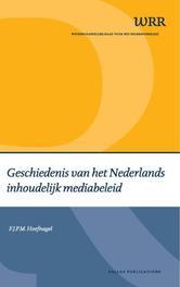 Geschiedenis van het Nederlands inhoudelijk mediabeleid WRR Webpublicaties, F.J.P.M. Hoefnagel, Paperback
