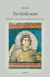 De vierde eeuw of hoe het christendom staatsgodsdienst werd, Jurg, Wim, Hardcover