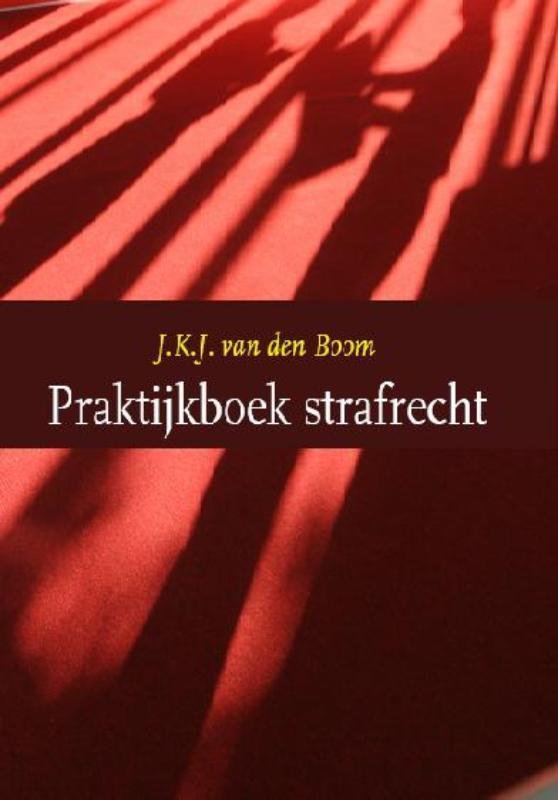 Praktijkboek strafrecht J.K.J. van den Boom, Paperback
