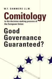 Comitology in the decision-making process of the European Union good governance guaranteed?, W. Dammers, Paperback