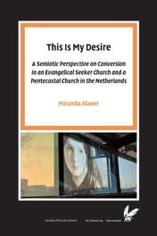 This Is My Desire a semiotic perspective on Conversion in an Evangelical Seeker Church and a Pentecostal Church in the Netherlands, Miranda Klaver, Paperback