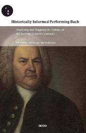 Historically Informed Performing Bach. Analysing and mapping the debate on the scoring of  Bach's Cantatas (met cd) analysing and mapping the debate on the scoring of Bach's cantatas, Van Looy, Bart, onb.uitv.