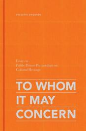 TO WHOM IT MAY CONCERN essay on public private partnerships on cultural heritage, Swennen, Frederik, Hardcover