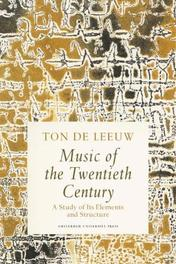 Music of the Twentieth Century a study of its elements and structure, Ton de Leeuw, Paperback