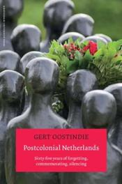 Postcolonial Netherlands sixty-five Years of Forgetting, Commemorating, Silencing, Oostindie, Gert, Paperback