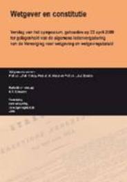 Wetgever en constitutie verslag van het symposium, gehouden op 23 april 2008 ter gelegenheid van de algemene ledenvergadering van de Vereniging voor wetgeving en wetgevingsbeleid, Vereniging voor wetgeving en Wetgevingsbeleid, Paperback