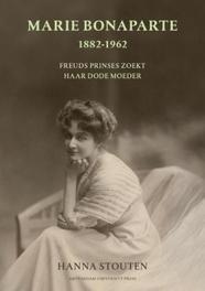 Marie Bonaparte 1882-1962 freuds prinses zoekt haar dode moeder, Hanna Stouten, Paperback
