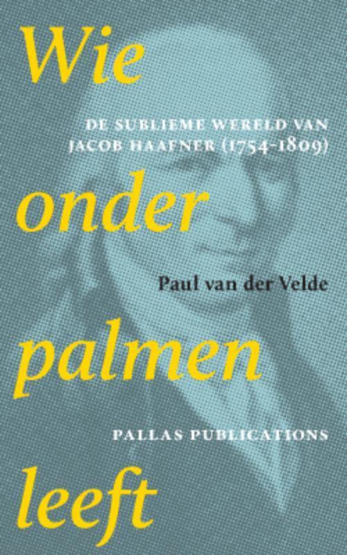 Wie onder palmen leeft de sublieme wereld van Jacob Haafner 1754-1809, Van Der Velde, Paul, Paperback