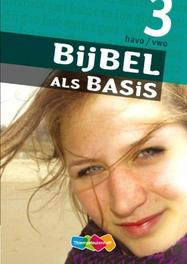 Bijbel als Basis 3 havo/vwo. godsdienst voor havo/vwo, Paperback  <span class=