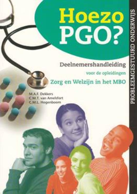 Hoezo PGO?: Deelnemershandleiding voor de opleidingen Zorg & Welzijn in het MBO (Kwalificatieniveau 3 en 4) Probleemgestuurd medisch onderwijs, Dekkers, M.A.F., Paperback
