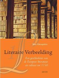 Literaire verbeelding een geschiedenis van de Europese literatuur en cultuur tot 1750, Ghesquière, Rita, onb.uitv.