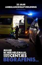 Maar ik heb helemaal geen centjes voor de begrafenis... 33 jaar ambulancehulpverlening, Jong, R.A. de, Paperback