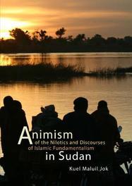 Animism of the Nilotics and discourses of Islamic fundamentalism in Sudan Jok, Kuel M., Paperback