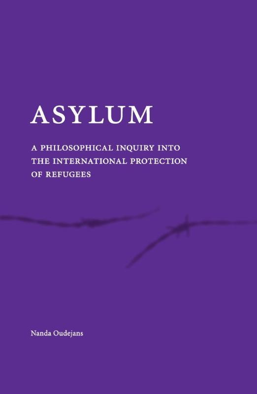 Asylum a philosophical inquiry into the international protection of refugees, Nanda Oudejans, Paperback