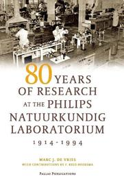 80 Years of Research at the Philips Natuurkundig Laboratorium 1914-1994 the role of the Nat. Lab. at Philips, M. de Vries, Paperback