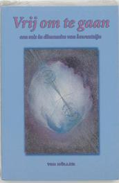 Vrij om te gaan een reis in dimensies van bewustzijn, Muller, T., Paperback
