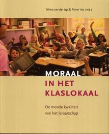 Moraal in het klaslokaal de morele kwaliteit van het leraarschap, Paperback