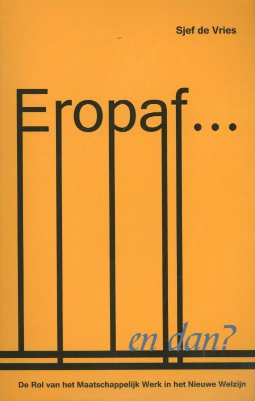 Eropaf... en dan? de rol van het maatschappelijk werk in het nieuwe welzijn, Sjef de Vries, Paperback