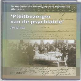 Pleitbezorger van de psychiatrie de Nederlandse vereniging voor psychiatrie 1871-2011, Vos, Jozef, Hardcover