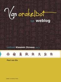 Van orakelbot tot weblog: Deel 1: Lesboek klassiek Chinees lesboek klassiek Chinees, Van Els, Paul, Paperback