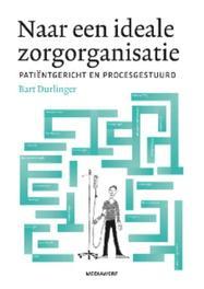 De ideale zorgorganisatie patientgericht en procesgestuurd, Durlinger, Bart, Paperback