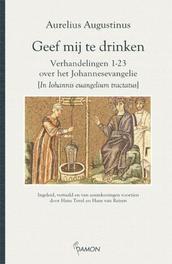 Geef mij te drinken verhandelingen 1-23 over het Johannesevangelie, Augustinus, Aurelius, Hardcover