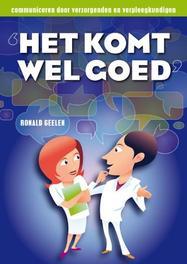 Het komt wel goed communiceren voor verzorgenden en verpleegkundigen, Geelen, Ronald, Paperback