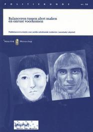 Balanceren tussen alert maken en onrust voorkomen Politiekunde, A.J.E. van Hoek, Paperback