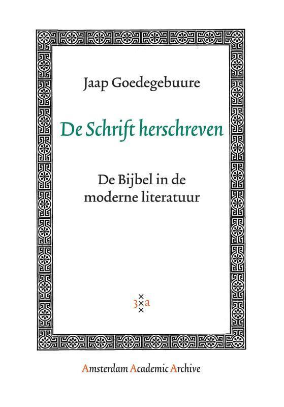 De Schrift herschreven de Bijbel in de moderne literatuur, J. Goedegebuure, Paperback