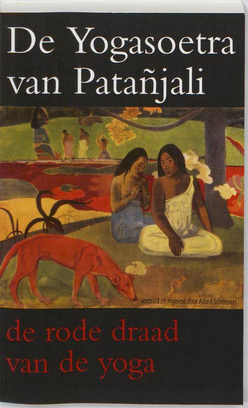 De Yogasoetra van Patanjali de rode draad van de yoga, Scheepers, Alfred, Paperback