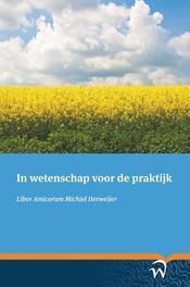 In wetenschap voor de praktijk liber amicorum Michiel Herweijer, Paperback